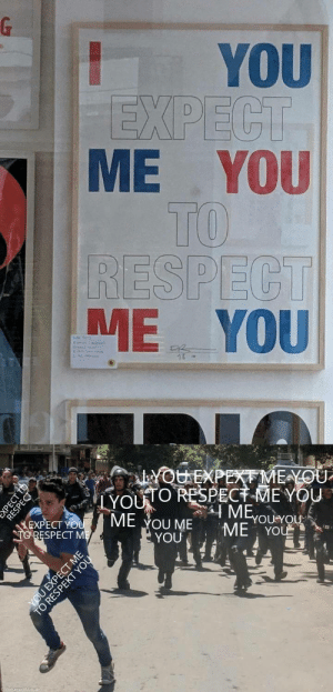 You You You: G  YOU  EXPECT  ME YOU  TO  RESPECT  ME YOU  13  YOUEXPEXME YOU  YOUO RESPECT MEYOU  ME  ME YOU ME  YOU  YOU YOU  EXPECT YOU  TORESPECT ME  ME YOU  amed Metoa  PECT T  РЕСТ Т6  RESPECT  YOU EXPECT ME  TO RESA OU
