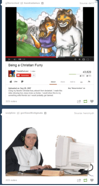 "Friends, Jesus, and Deviantart: g3twrecked toastradamus  Source: dx11  Being a Christian Furry  TravisFurLovr 1 vide  43,829  Like  About Share Add to  Buy ""Resurrection""on  Uploaded on Sep 20, 2007  Using my favonite Christian furry artwork from deviantart I made this  ideo showing how Jesus loves us furmies I would show this to my  someching aw.ul friends but I would probably get banned  323 notes  wulphire gorillawithstigmata  Souroe: heroinych  223 notes <h3>Para hacer esto mejor que no se modernice la religión…</h3>"