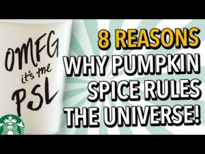 Facts, Funny, and Love: G8 REASONS  SPICE RULES  THE UNIVERSE! meme-mage:    8 Reasons Why Pumpkin Spice Rules The Universe     #BASIC! Check out 8 Reasons Why Pumpkin Spice Rules The Universe! Love funny, interesting and entertaining videos? Subscribe to Fantastic Facts to laugh and learn!And now, 8 Reasons Why Pumpkin Spice Rules The Universe:1. The Pumpkin!2. World Famous3. Aggressive Marketing4. Absolute Obsession5. Fan Fiction6. The MIGHTY Pumpkin Spice Latte7. Pumpkin Everything8. Pushing the Boundaries