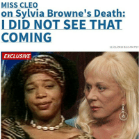 😂😂😂😂😂 misscleo her face tho!!!! lol lmao Sylvia throwing shade from beyond the grave 😂😂😂💀👼: MISS CLEO  on Sylvia Browne's Death:  I DID NOT SEE THAT  COMING  11/21/2013 8:15 AM PST  EXCLUSIVE 😂😂😂😂😂 misscleo her face tho!!!! lol lmao Sylvia throwing shade from beyond the grave 😂😂😂💀👼