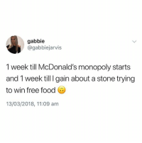 Food, McDonalds, and Monopoly: gabbie  @gabbiejarvis  1 week till McDonald's monopoly starts  and 1 week till I gain about a stone trying  to win free food  13/03/2018, 11:09 am @studentproblems is one of my favourite accounts rn😂
