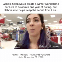 Dating, Memes, and Vine: Gabbie helps David create a winter wonderland  for Liza to celebrate one year of dating, but  Gabbie also helps keep the secret from Liza...  @davidxlizzako  show  Name: I RUINED THEIR ANNIVERSARY  date: November 30, 2016 David might be going to vidcon Australia Oooooo doshy diza DavidDobrik Liza lizzza LizaKoshy lizzzakoshy davidandliza davidandlizzza lizaanddavid lizzzaanddavid vine YouTube dizzzanators daviddobriksuporter lizakoshysupporter youtubers vloggers