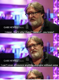 """Savage Gabe View full ->  http://www.classy9.com/shot/4568: GABE NEWELL  VALVE  I mean, that's why I hate """"Gamers"""", you know?  GABE NEWELL  CALve)  I can't even announce anything anymore without some Savage Gabe View full ->  http://www.classy9.com/shot/4568"""