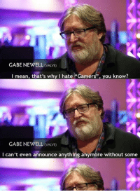"""Lord Gaben...    Schau weiter ➡ https://funcloud.me/52837/4f3bbd41: GABE NEWELL VALVE)  I mean, that's why I hate """"Gamers"""", you know?  GABE NEWELL (VALVE)  I can't even announce anything anymore without some Lord Gaben...    Schau weiter ➡ https://funcloud.me/52837/4f3bbd41"""