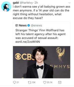 Ass, Finn, and News: gabi @harleivy 2h  i don't wanna see y'all babying grown ass  men anymore. if a 14 year old can do the  right thing without hesitation, what  excuse do they have?  E! News@enews  Stranger Things' Finn Wolfhard has  left his talent agency after his agent  was accused of sexual assault:  eonli.ne/2zoW14NN  св.  MMY S  21  1  3K  25.1K