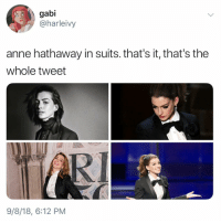 Anne Hathaway, Suits, and Girl Memes: gabi  @harleivy  anne hathaway in suits. that's it, that's the  whole tweet  RI  9/8/18, 6:12 PM Enough said