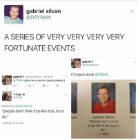"""Be Like, Memes, and T-Pain: gabriel silvan  @DRY RAIN  A SERIES OF VERY VERY VERY VERY  FORTUNATE EVENTS  gabriel  @Gxbriel Silvxn  t's been done  @TPAIN  gabriel* @Gxbriel Silvxn 12/15/16  @TPAIN give me a senior quote please:)  tR, 19  T-Pain  @T PAIN  Replying to @GxbrielSilvxn  """"people don't think it be like it be, but it  do.""""  Gabriel Silvan  """"People don't think  12n616, 12:24 AM  it be like it be, but it  do  -T Pain I appreciate this follow through. (See my story for @tpain's latest response!!) 🥗"""
