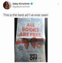Anaconda, Books, and Memes: Gaby Kirschner  @gabykirschner  This is the best ad I've ever seern  olida  Sav  DEAL  o the  BOOKS  ARE FREE  Plud  FREE  Retunnd  FOR  ONLY  at Your Local Public Library  100%  Get your discount  today. Sign up for  a library card  Public  Library  nypl.org/  blackfriday  New York Post 1632: this makes sense to me (DM someone who loves to read)