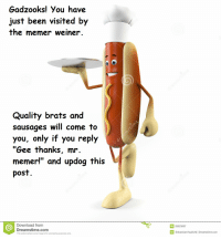 "UPDOOT 4 NSFW PEPES: Gadzooks! You have  just been visited by  the memer weiner.  Quality brats and  sausages will come to  you, only if you reply  ""Gee thanks, mr.  memer!"" and updog this  post  Download from  Dreamstime.com  This watermarked comp image is for previewing purposes only.  ID 25523607  Sebastian Kau  Dreamstime.com UPDOOT 4 NSFW PEPES"