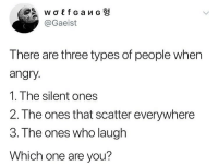 Which one are you? 🤔 . KraksTV: @Gaeist  There are three types of people when  angry.  1. The silent ones  2. The ones that scatter everywhere  3.The ones who laugh  Which one are you? Which one are you? 🤔 . KraksTV