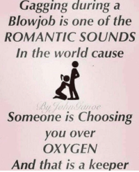 I can't wait to get me a wife who's going to be gagging on my dick while sleeping 😩: Gagging during a  Blowiob is one of the  ROMANTIC SOUNDS  In the world cause  Someone is Choosing  you over  OXYGEN  And that is a keeper I can't wait to get me a wife who's going to be gagging on my dick while sleeping 😩