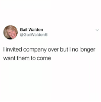 Funny, Meme, and Shit: Gail Walden  @GailWalden6  l invited company over but I no longer  want them to come @ladbible is funny as shit!