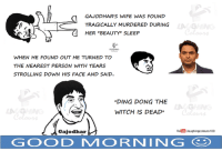 "ding dong the witch is dead: GAJODHAR'S WIFE WAS FOUND  TRAGICALLY MURDERED DURING  HER ""BEAUTY' SLEEP  A G  1  WHEN HE FOUND OUT HE TURNED TO  THE NEAREST PERSON WITH TEARS  STROLLING DOWN HIS FACE AND SAID  DING DONG THE  WITCH IS DEAD  Gajodhar  Youlebe Aaughingcolours100  GOOD MORNING"