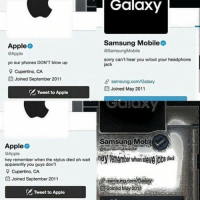 Apparently, Apple, and Sorry: Galaxy  Apple  @Apple  Samsung Mobile  @SamsungMobile  sorry can't hear you w/out your headphone  yo our phones DON'T blow up  jack  Cupertino, CA  Ei Joined September 2011  samsung.com/Galaxy  Joined May 2011  Tweet to Apple  Samsung Mob  Apple  @Apple  hey remember when the stylus died oh wait  apparently you guys don't  SamsuinGMöbile  s died  Cupertino, CA  曲Joined September 2011  samsung.coin/Galaxy  :Joined May20  Tweet to Apple