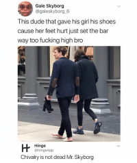 Dude, Fucking, and Funny: Gale Skyborg  @galeskyborg 6  This dude that gave his girl his shoes  cause her feet hurt just set the bar  way too fucking high bro  Hinge  @HingeApp  Chivalry is not dead Mr. Skyborg You can only find guys like this on @hinge