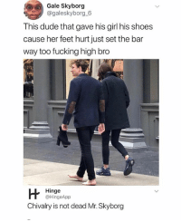Dude, Fucking, and Goals: Gale Skyborg  @galeskyborg 6  This dude that gave his girl his shoes  cause her feet hurt just set the bar  way too fucking high bro  Hinge  @HingeApp  Chivalry is not dead Mr. Skyborg This is goals though 👌🏼 Tag your boy-girl 💖 @peopleareamazing @peopleareamazing @peopleareamazing