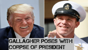 Is this another war crime?: GALLAGHER POSES WITH  CORPSE OF PRESIDENT Is this another war crime?