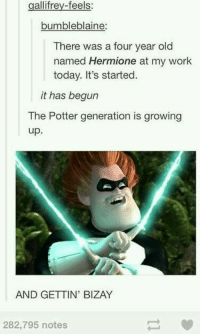 Bilbo, Dank, and Growing Up: gallifrey-feels  bumbleblaine:  There was a four year old  named Hermione at my work  today. It's started.  it has begun  The Potter generation is growing  up.  AND GETTIN' BIZAY  282,795 notes