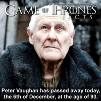 And now his watch has ended 😔 Maester Aemon has been one of my favourite characters and I give a lot of the credit to Peter who brought him to life. I cried at his death in last years episode 2 season 5 and I'm crying again now. He lived a long life and made around 200 appearances in film and TV. It's so sad to see him go and to be added to the already devastating list of talented people who have died this year. RIP Peter Vaughan petervaughan maesteraemon: GAM  C T S  Peter Vaughan has passed away today,  the 6th of December, at the age of 93. And now his watch has ended 😔 Maester Aemon has been one of my favourite characters and I give a lot of the credit to Peter who brought him to life. I cried at his death in last years episode 2 season 5 and I'm crying again now. He lived a long life and made around 200 appearances in film and TV. It's so sad to see him go and to be added to the already devastating list of talented people who have died this year. RIP Peter Vaughan petervaughan maesteraemon