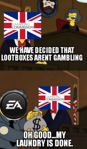 Probably going to see some nice new sports cars parked outside their office next week.: GAMBLING  COMMISSION  WE'HAVE DECIDED THAT  LOOTBOXES ARENT GAMBLING  GAMBLING  COMMISSIONI  EA  The  OHGOOD...MY  LAUNDRY IS DONE Probably going to see some nice new sports cars parked outside their office next week.