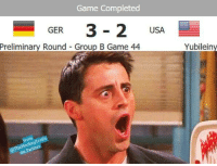 Game, Usa, and Group: Game Completed  GER  3 2 USA  Preliminary Round Group B Game 44  Then twitte  Yubilein