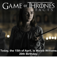 Birthday, Facts, and Hbo: GAME DETHRONES  F A C T S  Today, the 15th of April, is Maisie Williams  20th Birthday. Happy Birthday @maisie_williams !! Sorry for the lack of posts guys I've been having problems with my phone but it should be back to normal now. • • What's your favourite Arya moment? - - gameofthrones gameofthroneshbo gameofthronesseason7 gameofthronesfacts gameofthronesfamily maisiewilliams aryastark stark arya got hbo facts