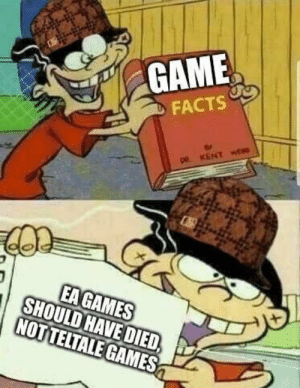 Stop bullying EA, everyone.   {continues posting EA memes} https://t.co/dX03mZENNg: GAME  FACTS  DR KENT wE  EAGAMES  SHOULD HAVE DIED,  NOTTELTALE GAMES Stop bullying EA, everyone.   {continues posting EA memes} https://t.co/dX03mZENNg