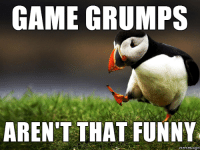 GAME GRUMPS  AREN'T THAT FUNNY  memes com