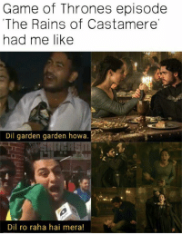 Scared the shit out of me: Game of Thrones episode  The Rains of Castamere'  had me like  Dil garden garden howa  Dil ro raha hai mera! Scared the shit out of me