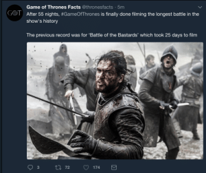 Facts, Game of Thrones, and Tumblr: Game of Thrones Facts @thronesfacts 5mm  After 55 nights. #GameOfThrones is finally done filming the longest battle in the  show's history  GOT  The previous record was for 'Battle of the Bastards' which took 25 days to film  3 game-of-thrones-fans:  This will go down as the best battle in television history and we haven't even seen it yet. I can't wait!