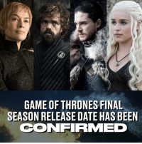 Game of Thrones, Memes, and Winter: GAME OF THRONES FINAL  SEASON RELEASE DATE HAS BEEN  CONFIRMMED Winter is coming... April 2019 🙌
