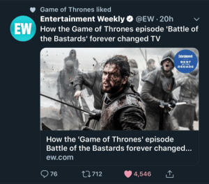 O boy, them good ol' days. I miss the Golden era of this sub.: Game of Thrones liked  Entertainment Weekly @EW 20h  How the Game of Thrones episode 'Battle of  the Bastards' forever changed TV  EW  Entertalnment  BEST  OF THE  DECADE  How the 'Game of Thrones' episode  Battle of the Bastards forever changed...  ew.com  76  LI712  4,546 O boy, them good ol' days. I miss the Golden era of this sub.