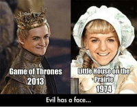 Game of Thrones, Little House on the Prairie, and Memes: Game of Thrones  Little House on the  Prairie  2013  1974  Evil has a face... oh myyyy😱