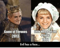 Memes, Game, and Games: Game of Thrones  Little House on the  rrairie  2013  1974  Evil has a face... 😂