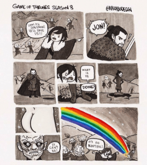 darthlampman:  This thirsty comic from 2017 is better written than S8: GAME OF THRONES SEASON 8  @KARABODEGON  Look! IT's  JON SNOW!  JON!  US!!  WHAT  1S  HE  DOING?  IT'S SO  BEAUTIFUL!  IT  CANT  BE! darthlampman:  This thirsty comic from 2017 is better written than S8