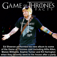 "Ed Sheeran has said he had a ""surreal night"" with the GoT cast after they asked to go to his house after a party and he ended up playing his new album to them. Maybe they returned the favour with s7 spoilers 😂 He has often said how big of a fan of the show he is and you might have seen his reaction to getting a Longclaw sword replica when it went viral. • • Would you like Ed Sheeran to make a cameo? - - gameofthrones gameofthronesfamily gameofthronesseason6 gameofthronesseason7 got gotseason7 edsheeran divide sophieturner sansastark maisiewilliams arya jonsnow kitharington alfieallen theon goldenglobes: GAME OLTHRDNES  F A C T S  GAME  ONES  Ed Sheeran performed his new album to some  of the Game of Thrones cast including Alfie Allen,  Maisie Williams, Sophie Turner and Kit Harington  when they recently went to his house after a party. Ed Sheeran has said he had a ""surreal night"" with the GoT cast after they asked to go to his house after a party and he ended up playing his new album to them. Maybe they returned the favour with s7 spoilers 😂 He has often said how big of a fan of the show he is and you might have seen his reaction to getting a Longclaw sword replica when it went viral. • • Would you like Ed Sheeran to make a cameo? - - gameofthrones gameofthronesfamily gameofthronesseason6 gameofthronesseason7 got gotseason7 edsheeran divide sophieturner sansastark maisiewilliams arya jonsnow kitharington alfieallen theon goldenglobes"