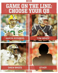 Aaron Rodgers: GAME ON THE LINE:  CHOOSE YOUR QB  AARON RODGERS  TOM BRADY  DREW BREES  OTHER