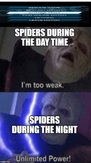 hmmmm: GAME  RES UME  RES TART  CHAN GE TE AM  FIND ONL INE MATO H  MAI CH  OPTI ONS  LEA VE M ATCH  SPIDERS DURING  THE DAY TIME  I'm too weak.  SPIDERS  DURING THE NIGHT  Unlimited Power!  imgflip.com hmmmm