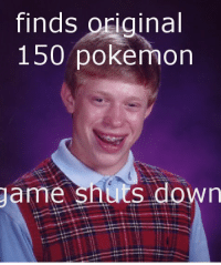 ._. does it show xD im using my computer o;: game  shuts down  pokemon  original ._. does it show xD im using my computer o;