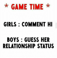 Girls, Memes, and Game: * GAME TIME *  GIRLS: COMMENT H  BOYS: GUESS HER  RELATIONSHIP STATUS Let's see. bcbaba