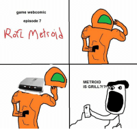 Woah: game webcomic  episode 7  METROID  IS GRILL Woah