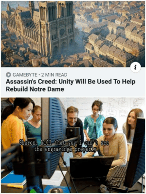 Assassin's Creed, Creed, and Help: GAMEBYTE 2MIN READ  Assassin's Creed: Unity Will Be Used To Help  Rebuild Notre Dame  Sharon, k111 that guv i can t See  the engravings properlv  Dea Jumping in the haystack Intensifies