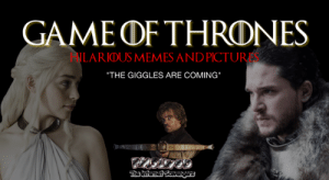 "Game of Thrones hilarious memes and pictures - S07 best of | PMSLweb: GAMEDF THRONES  LARIOUS MEMES AND PICTUR  ""THE GIGGLES ARE COMING"" Game of Thrones hilarious memes and pictures - S07 best of 