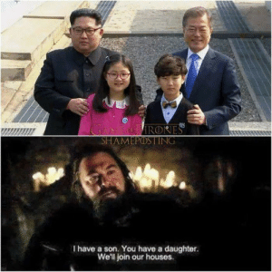 Games of thrones vs Korea by GIFSec FOLLOW 4 MORE MEMES.: GAMEIRONES  SHAMEPOSTING  I have a son. You have a daughter.  We'll join our houses Games of thrones vs Korea by GIFSec FOLLOW 4 MORE MEMES.