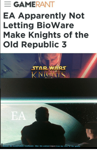 Gamerant: GAMERANT  EA  Apparently Not  Letting  BioWare  Knights of the  Make  Old Republic 3  STAR WARS  KNIGHTS  EA  me the bomibardment, Commander. Wipe this pathetic Company from the face of the galaxy