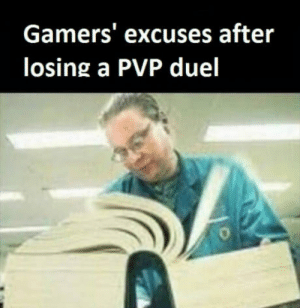 Which one is yours?: Gamers' excuses after  losing a PVP duel Which one is yours?