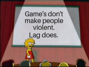 There is no doubt: Game's don't  make people  violent.  Lag does. There is no doubt