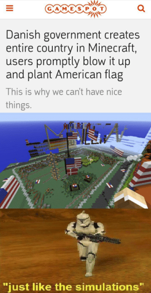 """Cant Have Nice Things: GAMEX  Danish government creates  entire country in Minecraft,  users promptly blow it  drn  and plant American flag  This is why we can't have nice  things.  AMERIA  """"just like the simulations""""  ANMNNANN  w  II"""