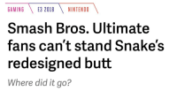 Butt, Nintendo, and Smashing: GAMING E3 2018 NINTENDO  Smash Bros. Ultimate  fans can't stand Snake!s  redesigned butt  Where did it go?