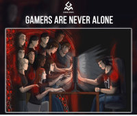Yep: GAMING MEMES  GAMERS ARE NEVER ALONE Yep